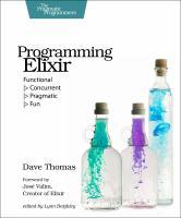 Programming Elixir : functional - concurrent - pragmatic - fun