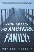 Who Killed the American Family? [electronic resource].