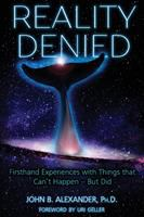 Reality Denied: Firsthand Experiences With Things That Can't Happen-- but Did
