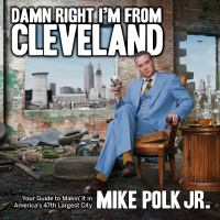 Damn right I'm from Cleveland : your guide to makin' it in America's 47th biggest city