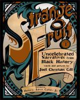 Strange fruit. Volume 1, Uncelebrated narratives from Black history
