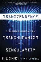 Transcendence [electronic resource] : the disinformation encyclopedia of transhumanism and the singularity