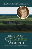 Return of old Maine woman : tales of growing up and getting older