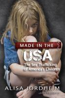 Made in the USA : the sex trafficking of America's children