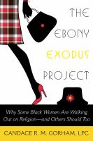 The ebony exodus project : why some Black women are walking out on religion--and others should too