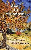 Seas to mulberries : poetry