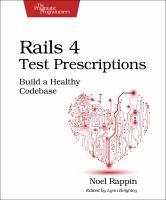Rails 4 test prescriptions : build a healthy codebase