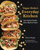 Vegan Richa's everyday kitchen : epic anytime recipes with a world of flavor /