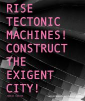 Rise tectonic machines! : Construct the exigent city!