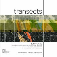 Transects : 100 years of landscape architecture and regional planning at the School of Design of the University of Pennsylvania