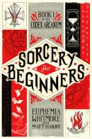 Sorcery for Beginners: A Simple Help Guide to A Challenging and Arcane Art