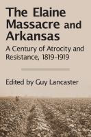 Elaine Massacre and Arkansas : a century of atrocity and resistance, 1819-1919 /