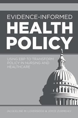 Book cover for Evidence-informed health policy [electronic resource] : using EBP to transform policy in nursing and healthcare / Jacqueline M. Loversidge, Joyce Zurmehly