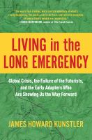 Title: Living in the long emergency : global crisis, the failure of the futurists, and the early adapters who are showing us the way forward Author:Kunstler, James Howard