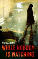 Title: While nobody is watching Author:Dunne, Michelle