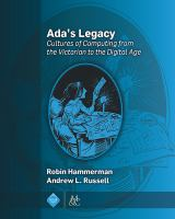 Ada's Legacy: Cultures of Computing from the Victorian to the Digital Age cover