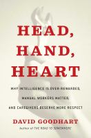 Title: Head, hand, heart : why intelligence is over-rewarded, manual workers matter, and caregivers deserve more respect Author:Goodhart, David