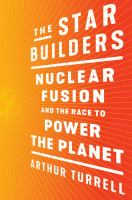 Title: The star builders : nuclear fusion and the race to power the planet Author:Turrell, Arthur