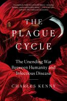 Title: The plague cycle : the unending war between humanity and infectious disease Author:Kenny, Charles