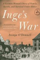Title: Inge's war : a German woman's story of family, secrets, and survival under Hitler Author:O'Donnell, Svenja