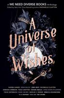 A Universe of Wishes: A We Need Diverse Books Anthology by Clayton, Dhonielle