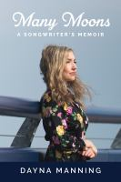 Title: Many moons : a songwriter's memoir Author:Manning, Dayna