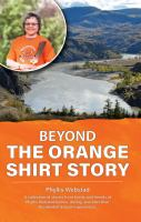 Title: Beyond the orange shirt story : a collection of stories from family and friends of Phyllis Webstad before, during, and after their residential school experiences Author:Webstad, Phyllis