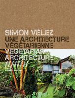 Simón Vélez, architecte : la maîtrise du bambou = Simón Vélez, architect : mastering bamboo