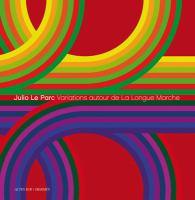 Julio Le Parc : Variations autour de La longue marche