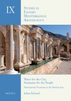 Water for the city, fountains for the people : monumental fountains in the Roman east : an archaeological study of water management