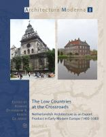 The Low Countries at the crossroads : Netherlandish architecture as an export product in early modern Europe (1480-1680)