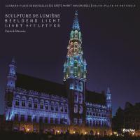 La Grand-Place de Bruxelles : sculpture de lumière = De Grote Markt van Brussel : beeldend licht = Grand Place of Brussels : light sculpture
