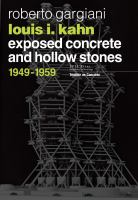 Louis I. Kahn : exposed concrete and hollow stones, 1949-1959