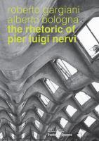 The Rhetoric of Pier Luigi Nervi Forms in Reinforced Concrete and Ferro-cement.