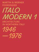 Italomodern. Architektur in Oberitalien 1946-1976.