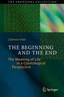 The Beginning and the End [electronic resource] : The Meaning of Life in a Cosmological Perspective