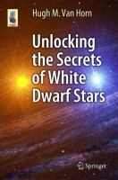 Unlocking the Secrets of White Dwarf Stars [electronic resource]