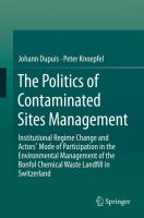 The Politics of Contaminated Sites Management [electronic resource] : Institutional Regime Change and Actors' Mode of Participation in the Environmental Management of the Bonfol             Chemical Waste Landfill in Switzerland