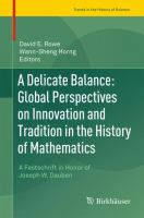 A delicate balance [electronic resource] : global perspectives on innovation and tradition in the history of mathematics : a festschrift in honor of Joseph W. Dauben