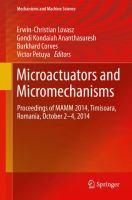 Microactuators and micromechanisms [electronic resource] : proceedings of MAMM 2014, Timisoara, Romania, October 2-4, 2014