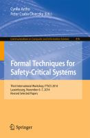 Formal Techniques for Safety-Critical Systems [electronic resource] : Third International Workshop, FTSCS 2014, Luxembourg, November 6-7, 2014. Revised Selected Papers