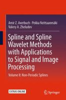 Spline and Spline Wavelet Methods with Applications to Signal and Image Processing [electronic resource] : Volume II: Non-Periodic Splines