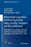 International Cooperation for Enhancing Nuclear Safety, Security, Safeguards and Non-proliferation [electronic resource] : Proceedings of the XIX Edoardo Amaldi Conference, Accademia             Nazionale dei Lincei, Rome, Italy, March 30-31, 2015