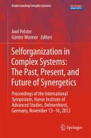 Selforganization in Complex Systems: The Past, Present, and Future of Synergetics [electronic resource] : Proceedings of the International Symposium, Hanse Institute of Advanced             Studies, Delmenhorst, Germany, November 13-16, 2012