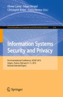 Information Systems Security and Privacy [electronic resource] : First International Conference, ICISSP 2015, Angers, France, February 9-11, 2015, Revised Selected Papers