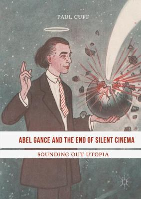 Book cover for Abel gance and the end of silent cinema [electronic resource] : sounding out utopia / Paul Cuff