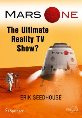 Book cover for Mars One [electronic resource] : The Ultimate Reality TV Show? / by Erik Seedhouse