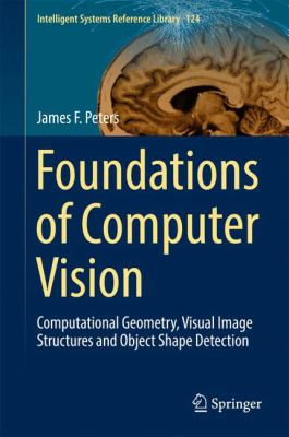 Book cover for Foundations of Computer Vision [electronic resource] : Computational Geometry, Visual Image Structures and Object Shape Detection / by James F. Peters