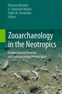 Book cover for Zooarchaeology in the Neotropics [electronic resource] : Environmental diversity and human-animal interactions / edited by Mariana Mondini, A. Sebastin Muoz, Pablo M. Fernndez