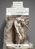 Classical presences in Irish poetry after 1960 : the answering voice /